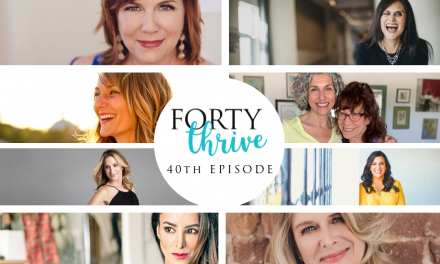 40 Episodes of the Forty Thrive Podcast!