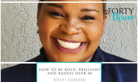 How to Be Bold, Brilliant and Badass Over 40