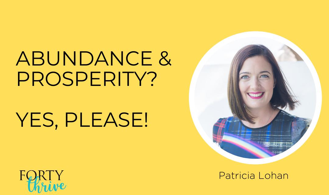 Abundance and Prosperity? Yes, PLEASE!