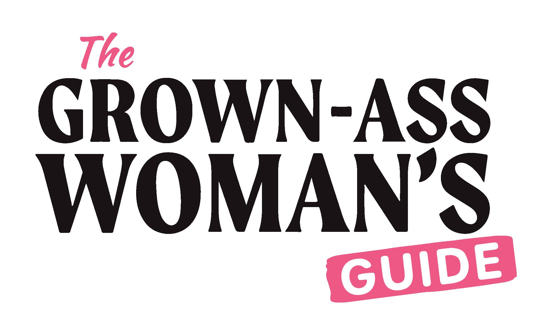 The Grown-Ass Woman's Guide